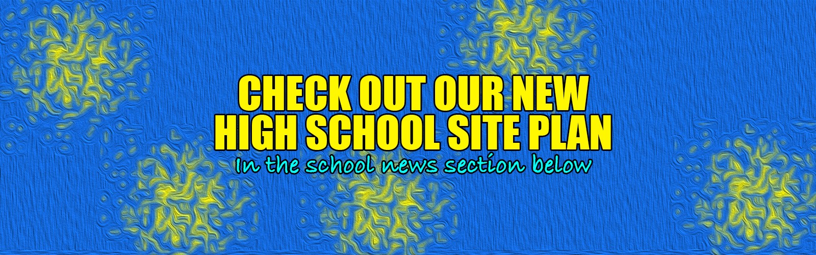 "Go to the ""school news"" section bottom left below to check out the new High School site plan and layout"